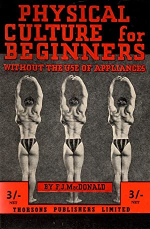 Physical Culture for Beginners Without the Use of Appliances: McDonalds, F. J.