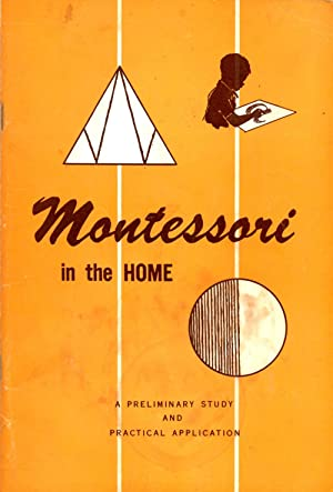 Montessori in the Home A Preliminary Study and Practical Application: Mrs. John O