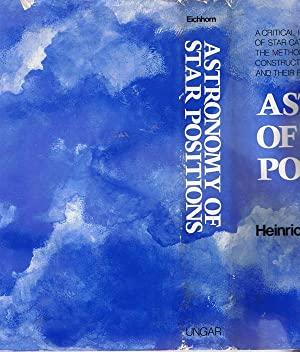 Astronomy of Star Positions: A Critical Investigation of Star Catalogues, the Methods of Their ...