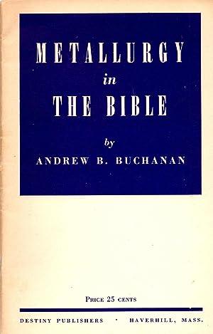 Metallurgy in the Bible: Buchanan, Andrew B.