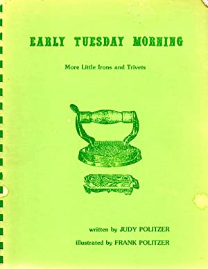 Early Tuesday Morning More Little Irons and: Politzer, Judy and