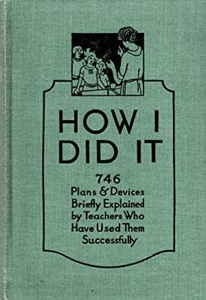 How I Did It 746 Plans and Devices Briefly Explained by Teachers Who Have Used Them Successfully: ...