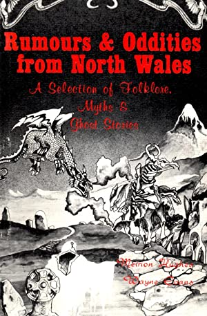 Rumours & Oddities from North Wales: A Selection of Folklore, Myths & Ghost Stories