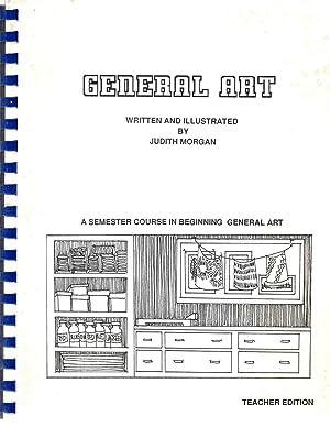 General Art A Semester Course in Beginning General Art Teacher Edition: Morgan, Judith