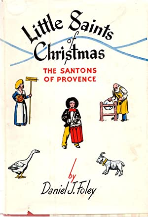 Little Saints of Christmas : The Santons of Provence: Foley, Daniel J.