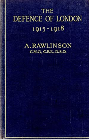 Defence of London 1915 - 1918: Rawlinson, A. (author) and Scott, Admiral Sir Percy (introduction)