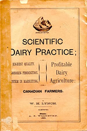 Scientific Dairy Practice; or Profitable Dairy Agriculture: for Canadian Farmers