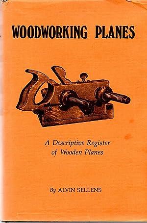 Woodworking Planes A Descriptive Register of Wooden: Sellens, Alvin