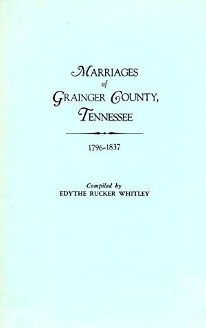 Marriages of Grainger County, Tennessee, 1796-1837: Whitley, EdytheRucker