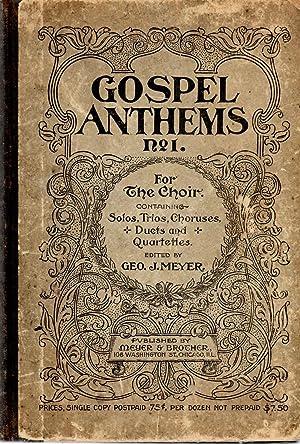 Gospel Anthems No. 1 For The Choir Containing Solos, Trios, Choruses, Duets and Quartettes: Meyer, ...