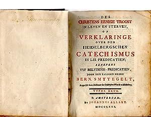 Des Christens Eenige Troost in Leven Sterven, of Verklaringe Over Den Hedelbergschen Catechismus in...