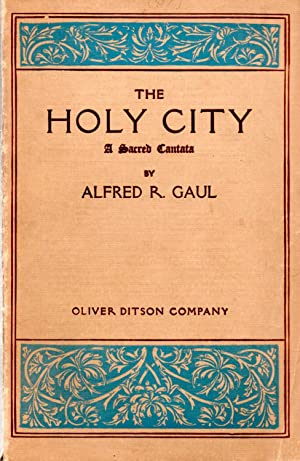 Holy City A Sacred Cantata: Gaul, Alfred R.