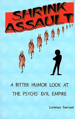 Shrink Assault : A Bitter Humor Look at the Psychs' Evil Empire: Samuel, Lorenzo