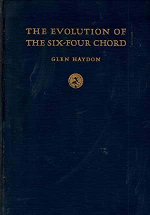 Evolution of The Six-Four Chord A Chapter in the History of Dissonance Treatment: Haydon, Glen