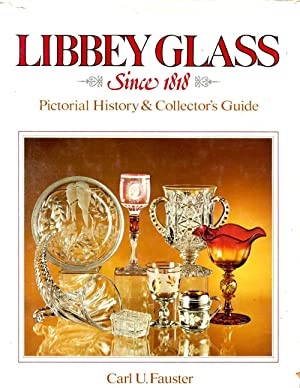Libbey Glass Since 1818 Pictorial History and: Fauster, Carl U.