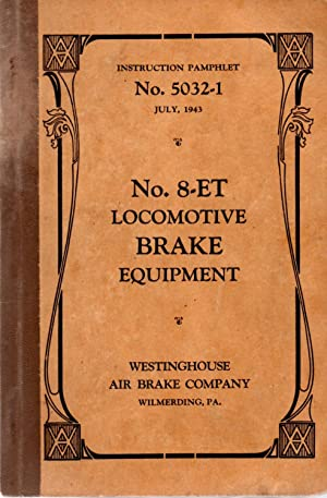 No. 8-ET Locomotive Brake Equipment Instruction Pamphlet No. 5032-1: Westinghouse Air Brake Company