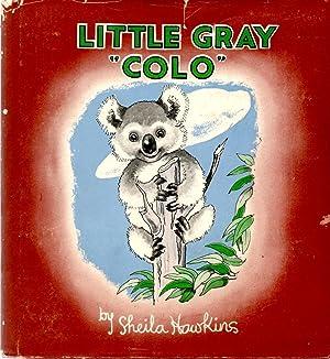 Little Gray Colo The Adventures of a Koala Bear: Hawkins, Sheila