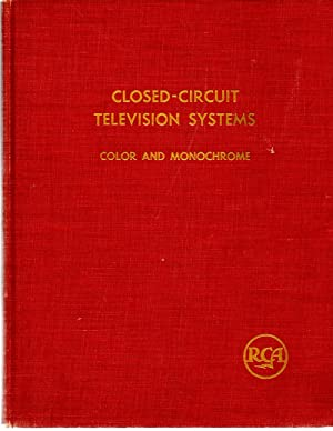 Closed-Circuit Television Systems Color and Monochrome Fundamentals Planning Applications: RCA ...
