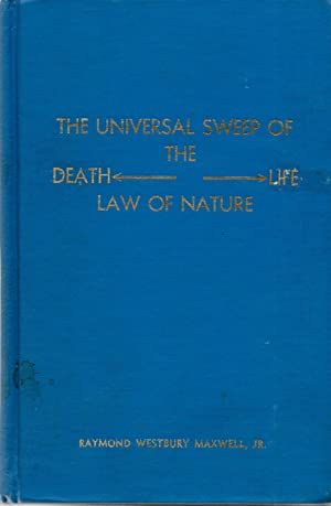 Universal Sweep of the Death Life Law of Nature: Maxwell, Raymond W. Jr.