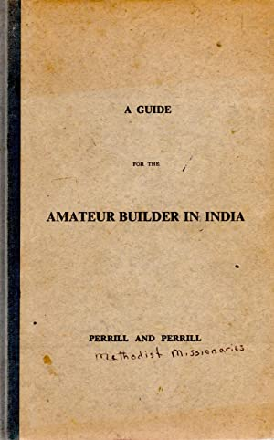 Guide for the Amateur Builder in India: Perrill, Fred M. and Perrill, Charles V.