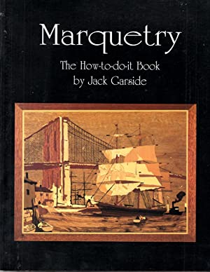Marquetry: The How to do it Book: Garside, Jack