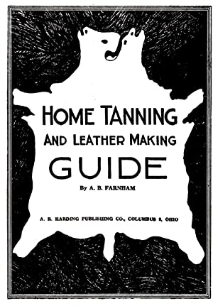 Home Tanning and Leather Making Guide: Farnham, Albert B.