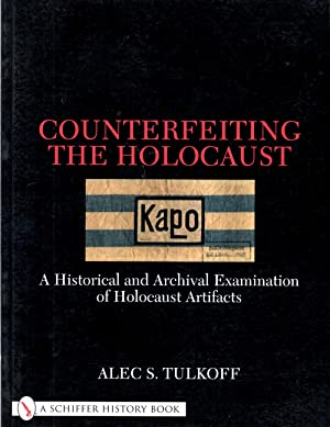Counterfeiting the Holocaust: A Historical and Archival: Alec S Tulkoff