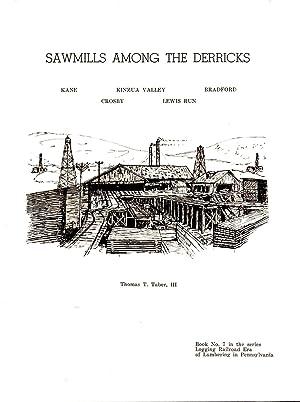 Sawmills Among the Derricks: Kane, Kinzua Velley,: Taber, Thomas T.