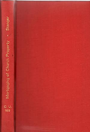 The Mortgaging of Church Property An Historical Synopsis and Commentary: Stener, Rev. Joseph ...