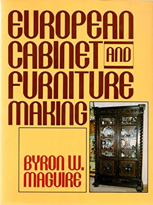 European Cabinet and Furniture Making: Maguire, Byron W.