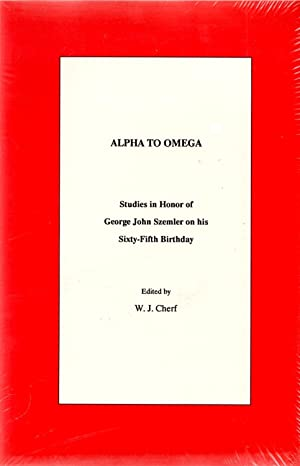 Alpha to Omega: Studies in Honor of George John Szemler on His 65th Birthday