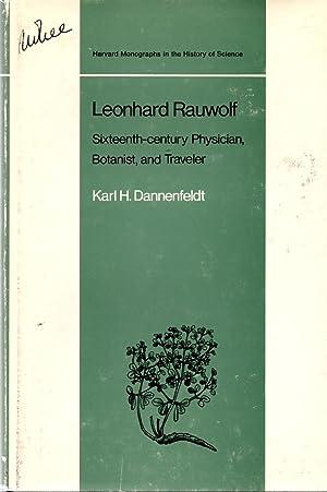 Leonhard Rauwolf Sixteenth-Century Physician, Botanist and Traveler: Dannenfeldt, Karl H.