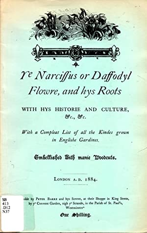 Ye Narcissus or Daffodyl Flowre and hys Roots with hys Historie and Culture
