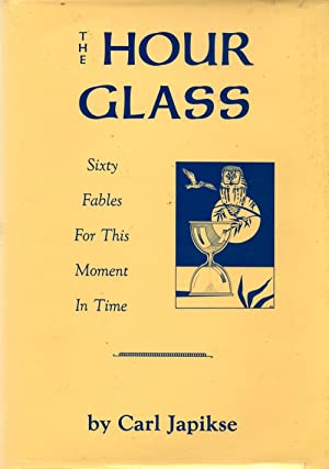 The Hour Glass : Sixty Fables for This Moment in Time: Japikse, Carl