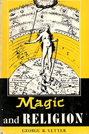 Magic and Religion : Their Psychological Nature,: Vetter, George B.
