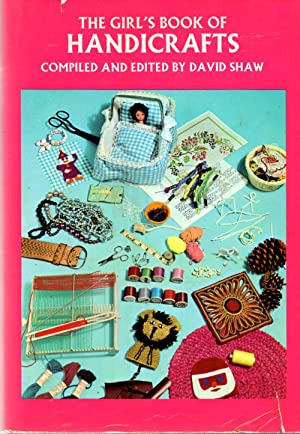 The Girl's Book of Handicrafts: Shaw, David