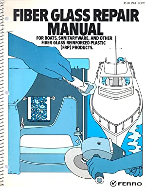 Fiber Glass Repair Manual for Boats, Sanitaryware, and Other Fiber Glass Reinforced Plastic (FPR) ...
