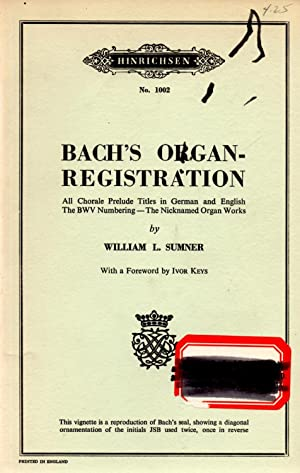 Bach's Organ-Registration School of Bach-Playing for the Organist Volume Two: Sumner, William ...