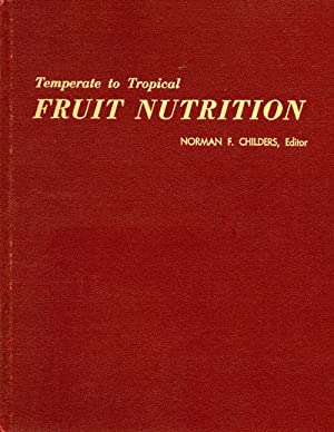 Temperate to Tropical Fruit Nutrition: Childers, Norman F, (editor)