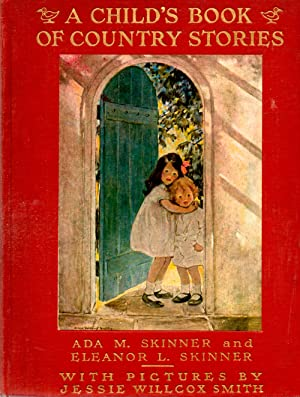 A Child's Book of Country Stories: Skinner, Ada M. and Skinner, Eleanor L.