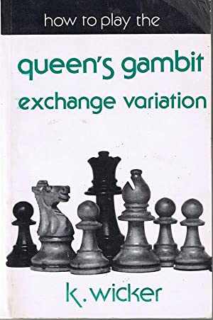How to Play the Queen's Gambit Exchange Variation: Wicker, K.