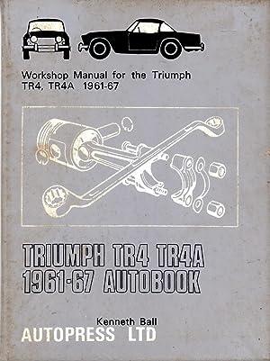 Triumph TR4 TR4A 1961-67 Autobook : Workshop Manual for the Triumph TR4, TR4A 1961-67: Ball, ...