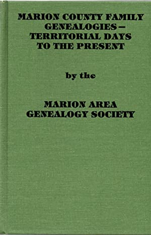 Marion County Family Genealogies - Territorial Days to the Present: Marion Area Genealogy Society ...