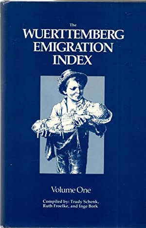 Wuerttemberg Emigration Index Volume One (I 1): Schenk, Trudy; Froelke,