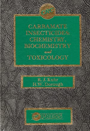 Carbamate Insecticides: Chemistry, Biochemistry, and Toxicology: Kuhr, Ronald J.; Dorough, H. Wyman