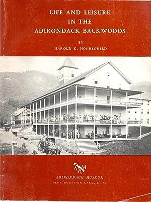 Life and Leisure in the Adirondack Backwoods: Hochschild, Harold K.