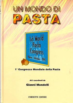 Un Mondo Di Pasta First World Pasta Congress: Mondelli, Gianni (editor)