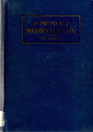 A Primer of Medieval Latin an Anthology: Beeson, Charles h
