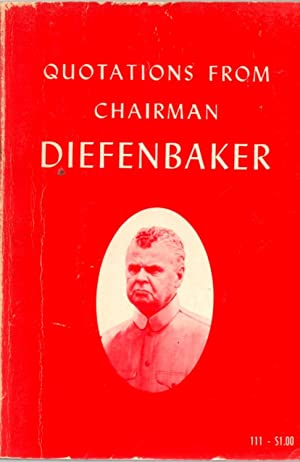 Quotations from Chairman Diefenbaker: Diefenbaker, John G.;