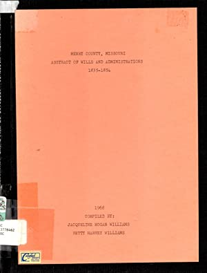 Henry County, Missouri Abstract of Wills and Administrations 1835-1854: Williams, Jacqueline Hogan ...